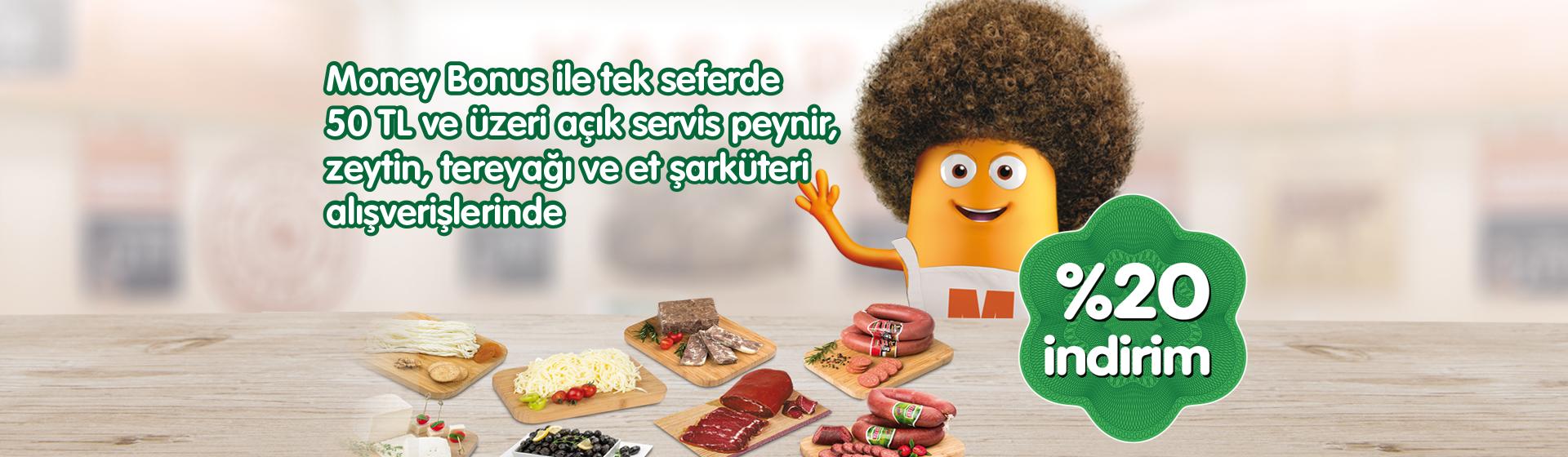 Money Bonus Açık Servis Peynir, Zeytin, Tereyağı ve Et Şarküteri %20 İndirim Kampanyası